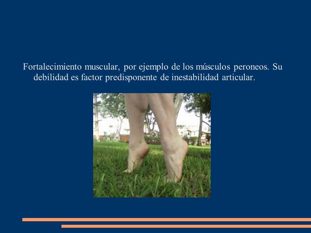 Fortalecimiento muscular, por ejemplo de los músculos peroneos. Su debilidad es factor predisponente de inestabilidad articular.