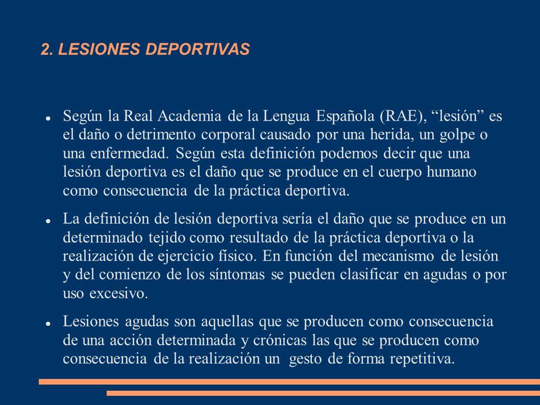 2. LESIONES DEPORTIVAS Según la Real Academia de la Lengua Española (RAE), lesión es el daño o detrimento corporal causado por una herida, un golpe o