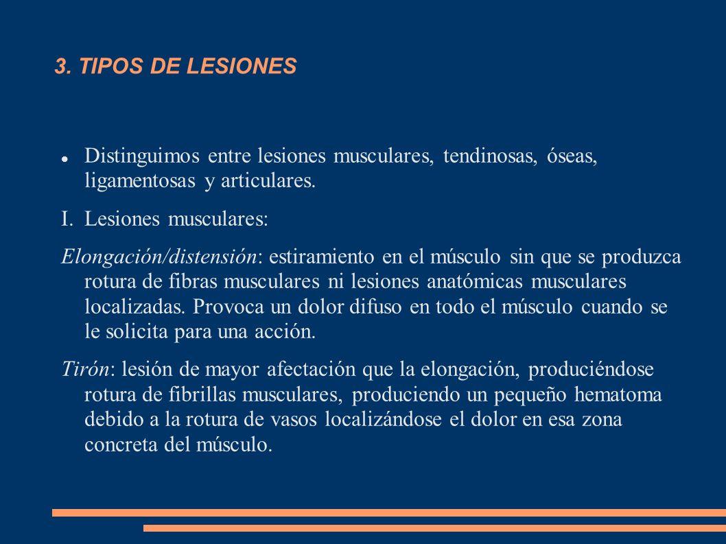 3. TIPOS DE LESIONES Distinguimos entre lesiones musculares, tendinosas, óseas, ligamentosas y articulares. I.Lesiones musculares: Elongación/distensi
