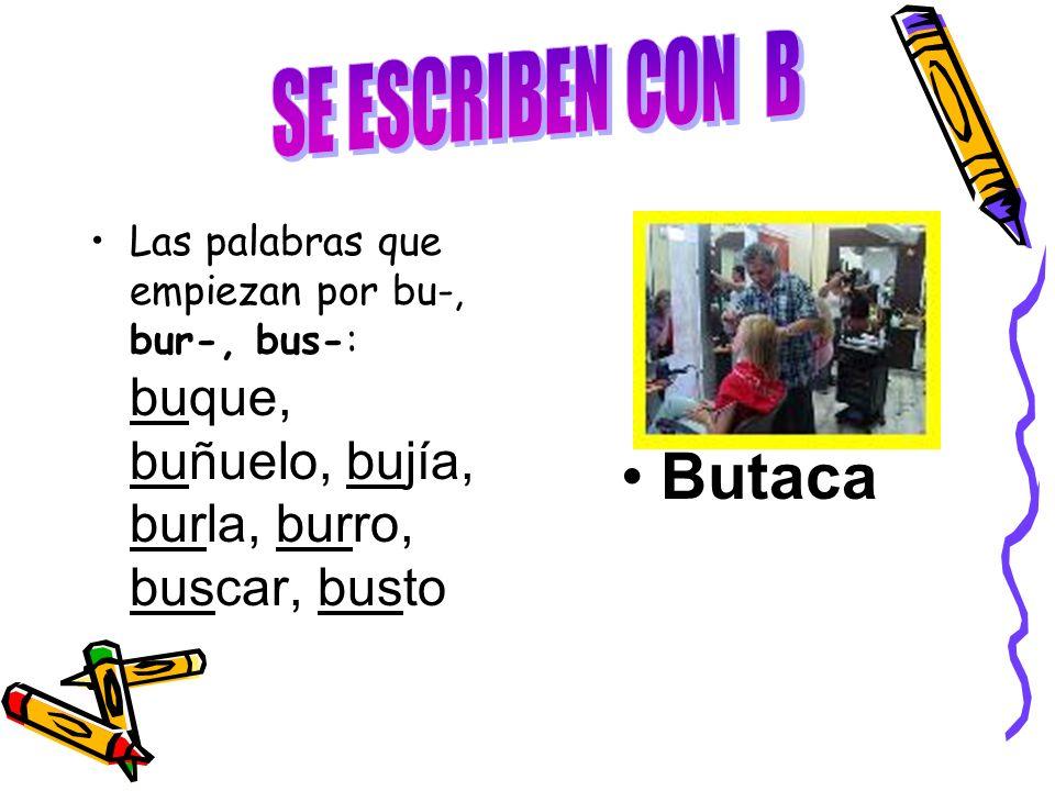 Las palabras que empiezan por bu-, bur-, bus-: buque, buñuelo, bujía, burla, burro, buscar, busto Butaca