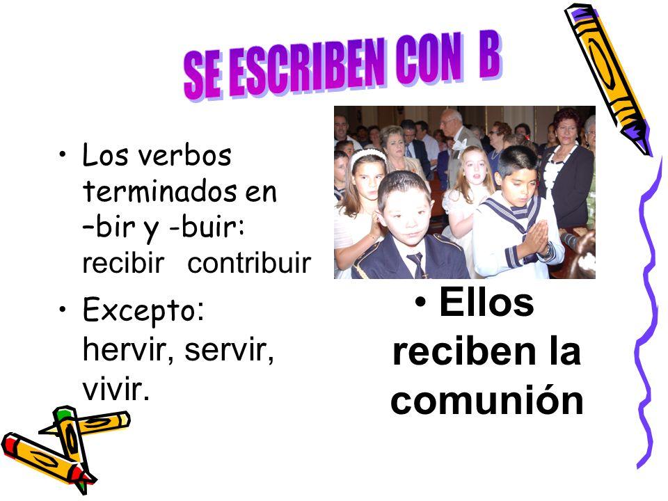 Los verbos terminados en –bir y -buir: recibir contribuir Excepto : hervir, servir, vivir. Ellos reciben la comunión