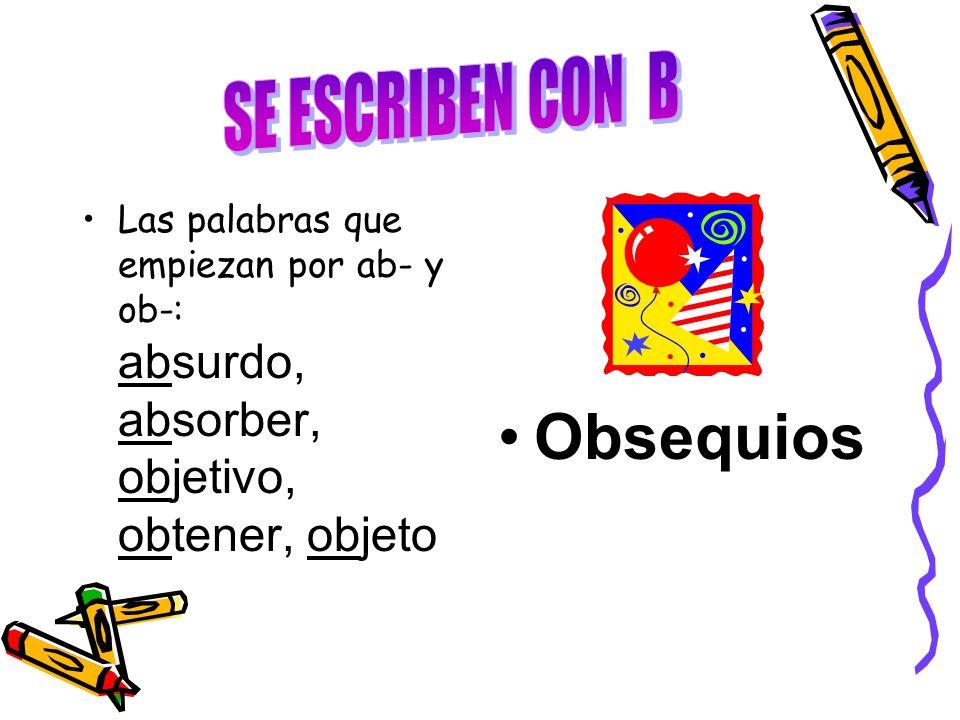 Las palabras que empiezan por ab- y ob-: absurdo, absorber, objetivo, obtener, objeto Obsequios
