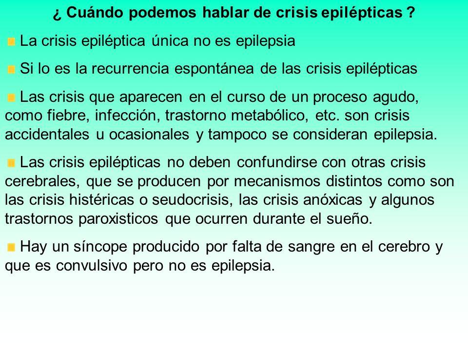 ¿ Cuándo podemos hablar de crisis epilépticas ? La crisis epiléptica única no es epilepsia Si lo es la recurrencia espontánea de las crisis epiléptica