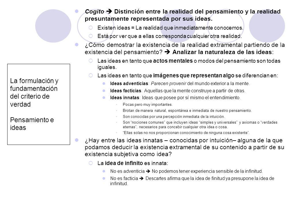 La formulación y fundamentación del criterio de verdad Pensamiento e ideas Cogito Distinción entre la realidad del pensamiento y la realidad presuntam