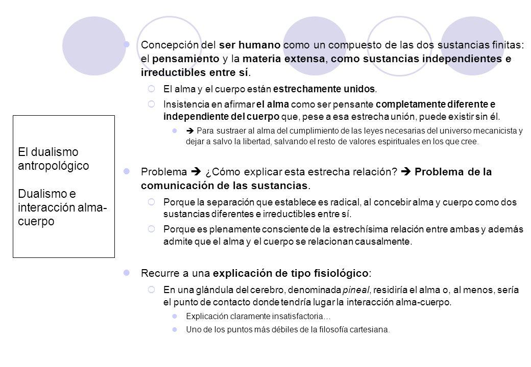 El dualismo antropológico Dualismo e interacción alma- cuerpo Concepción del ser humano como un compuesto de las dos sustancias finitas: el pensamient