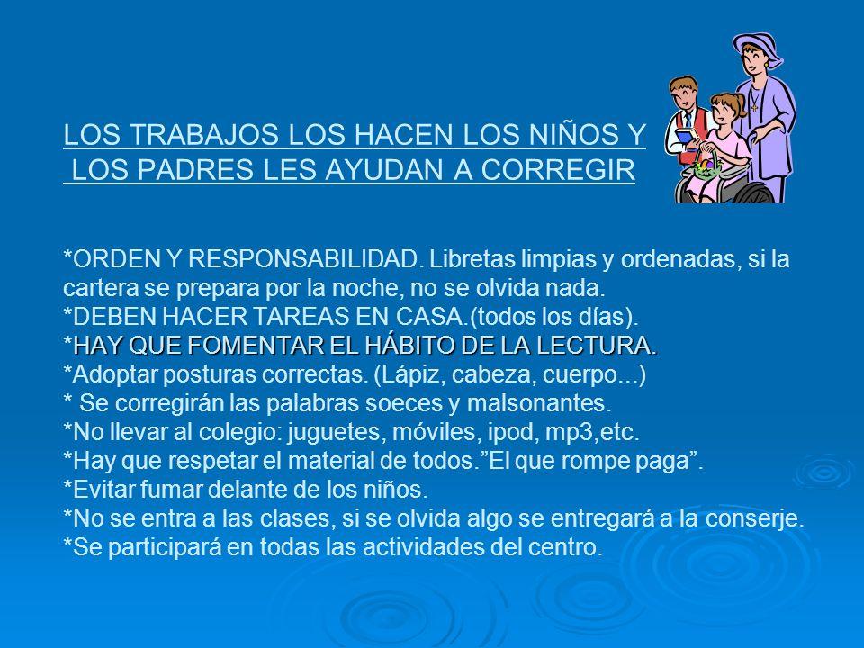 HAY QUE FOMENTAR EL HÁBITO DE LA LECTURA. LOS TRABAJOS LOS HACEN LOS NIÑOS Y LOS PADRES LES AYUDAN A CORREGIR *ORDEN Y RESPONSABILIDAD. Libretas limpi