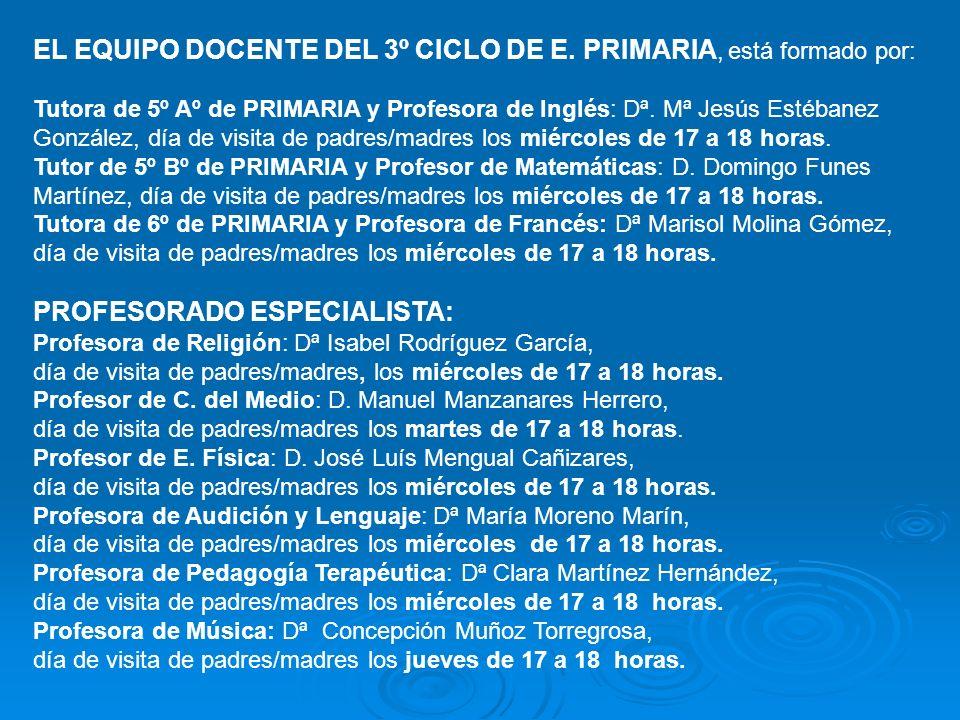 EL EQUIPO DOCENTE DEL 3º CICLO DE E. PRIMARIA, está formado por: Tutora de 5º Aº de PRIMARIA y Profesora de Inglés: Dª. Mª Jesús Estébanez González, d
