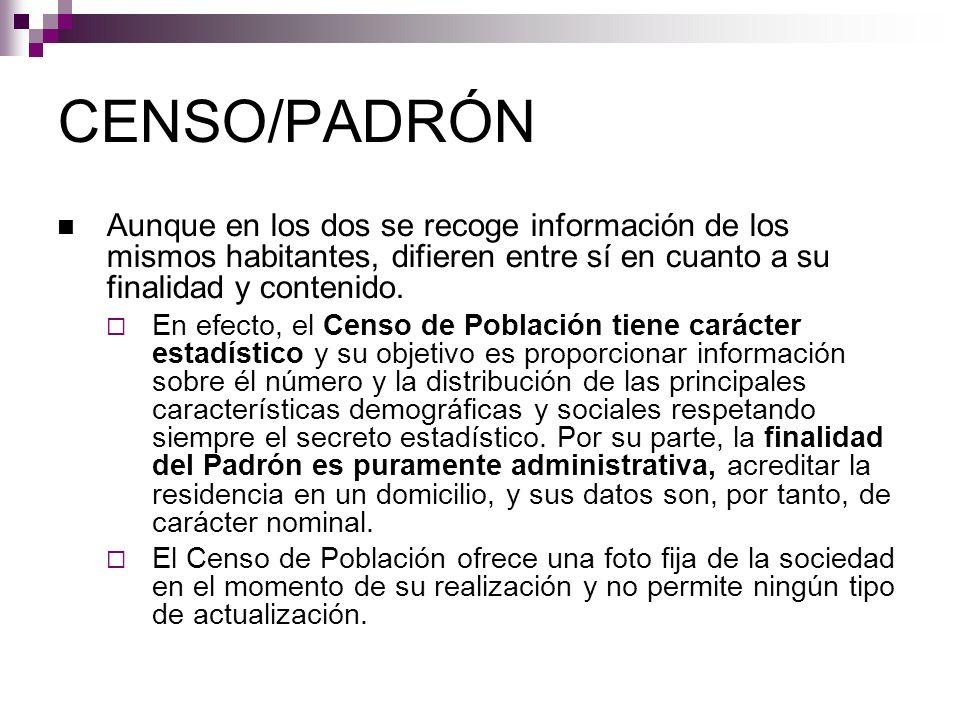 CENSO/PADRÓN Aunque en los dos se recoge información de los mismos habitantes, difieren entre sí en cuanto a su finalidad y contenido. En efecto, el C