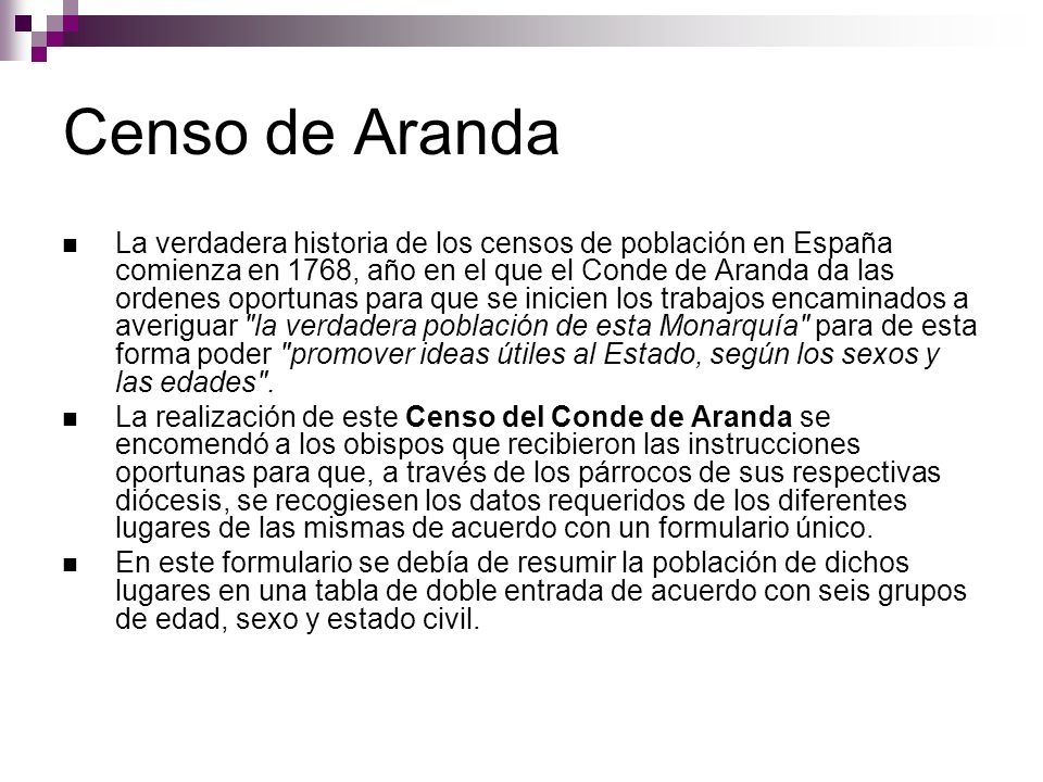 Censo de Aranda La verdadera historia de los censos de población en España comienza en 1768, año en el que el Conde de Aranda da las ordenes oportunas