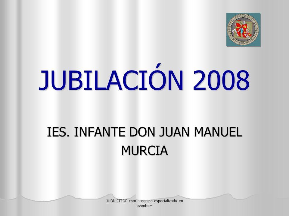 JUBILÉITOR.com –equipo especializado en eventos– JUBILACIÓN 2008 IES. INFANTE DON JUAN MANUEL MURCIA