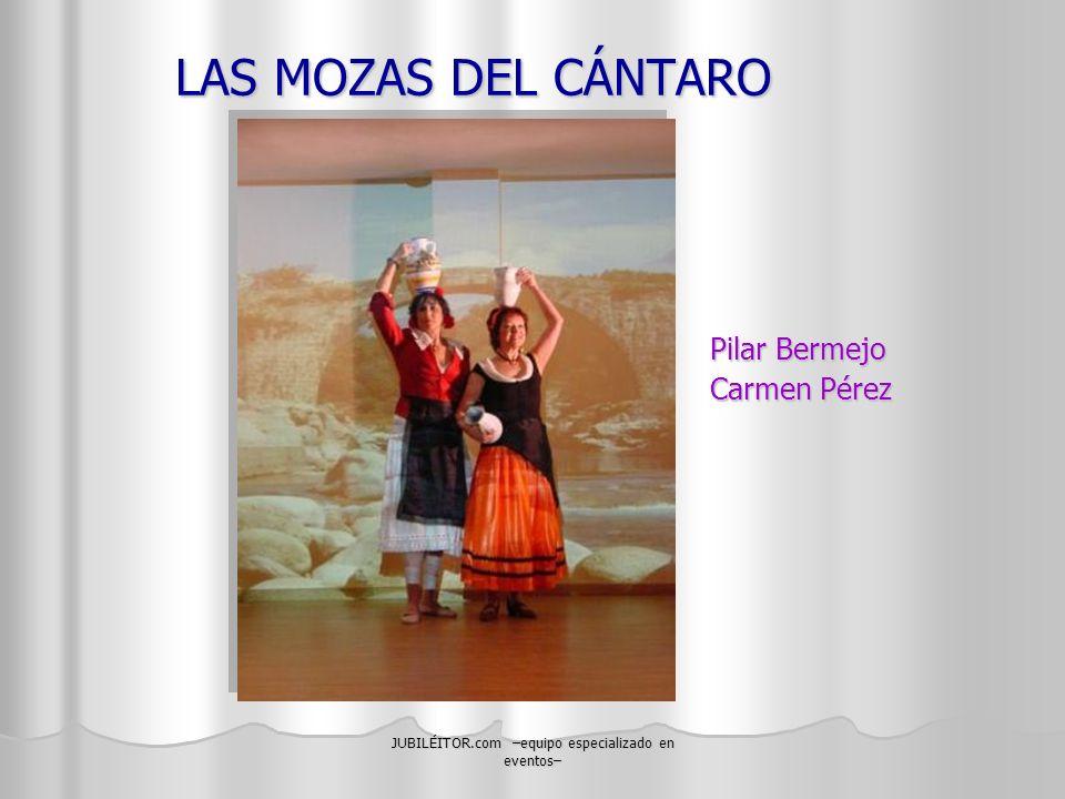 JUBILÉITOR.com –equipo especializado en eventos– LAS MOZAS DEL CÁNTARO Pilar Bermejo Carmen Pérez