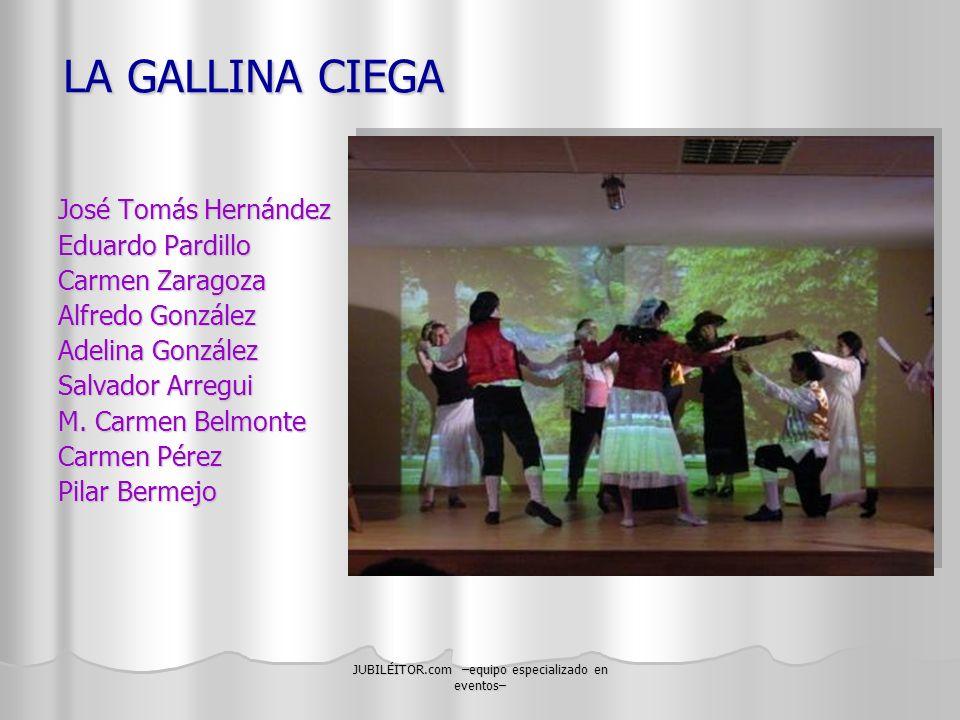 JUBILÉITOR.com –equipo especializado en eventos– LA GALLINA CIEGA José Tomás Hernández Eduardo Pardillo Carmen Zaragoza Alfredo González Adelina Gonzá