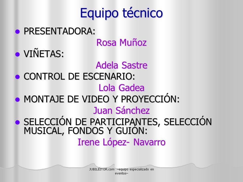 JUBILÉITOR.com –equipo especializado en eventos– Equipo técnico PRESENTADORA: PRESENTADORA: Rosa Muñoz VIÑETAS: VIÑETAS: Adela Sastre CONTROL DE ESCEN