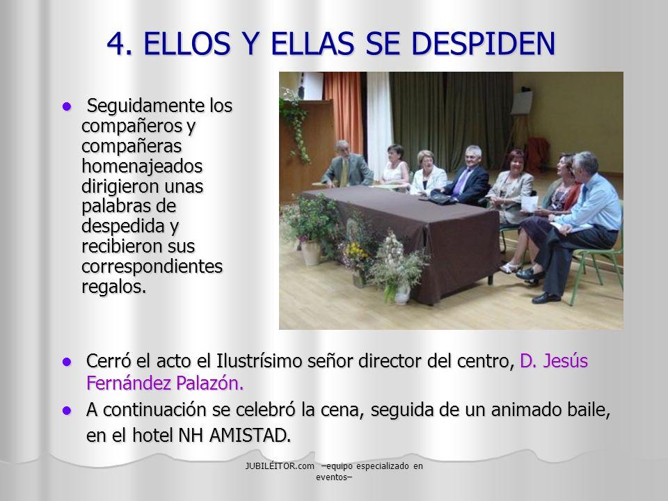 JUBILÉITOR.com –equipo especializado en eventos– 4. ELLOS Y ELLAS SE DESPIDEN Seguidamente los compañeros y compañeras homenajeados dirigieron unas pa