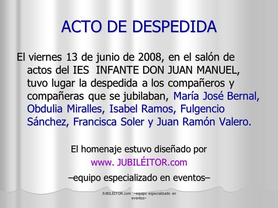 JUBILÉITOR.com –equipo especializado en eventos– ACTO DE DESPEDIDA El viernes 13 de junio de 2008, en el salón de actos del IES INFANTE DON JUAN MANUE