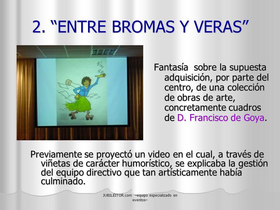JUBILÉITOR.com –equipo especializado en eventos– 2. ENTRE BROMAS Y VERAS Fantasía sobre la supuesta adquisición, por parte del centro, de una colecció