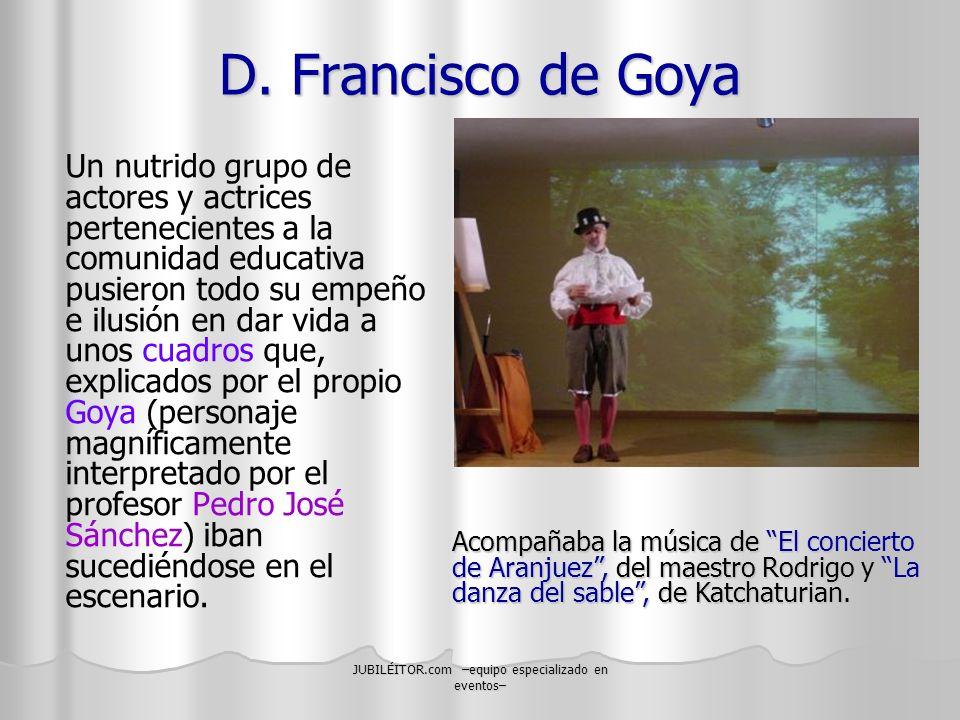 JUBILÉITOR.com –equipo especializado en eventos– D. Francisco de Goya Un nutrido grupo de actores y actrices pertenecientes a la comunidad educativa p