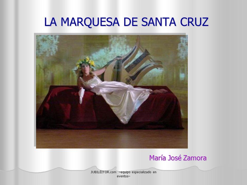 JUBILÉITOR.com –equipo especializado en eventos– LA MARQUESA DE SANTA CRUZ María José Zamora