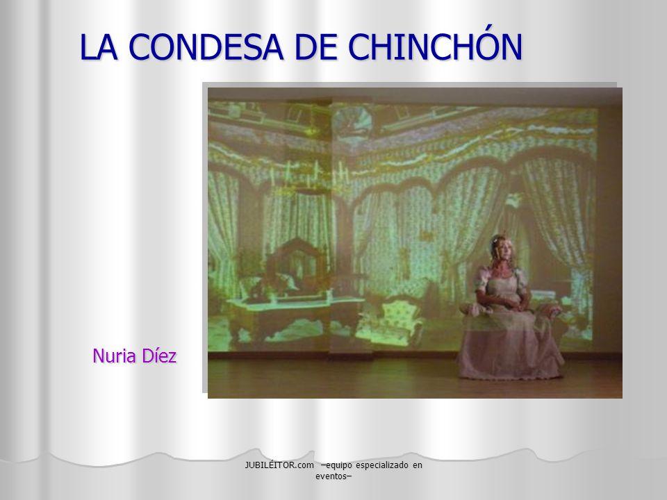 JUBILÉITOR.com –equipo especializado en eventos– LA CONDESA DE CHINCHÓN Nuria Díez