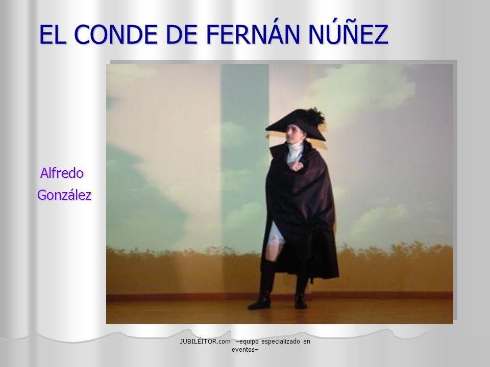 JUBILÉITOR.com –equipo especializado en eventos– EL CONDE DE FERNÁN NÚÑEZ Alfredo González González