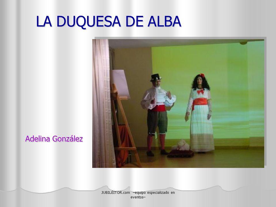 JUBILÉITOR.com –equipo especializado en eventos– LA DUQUESA DE ALBA Adelina González