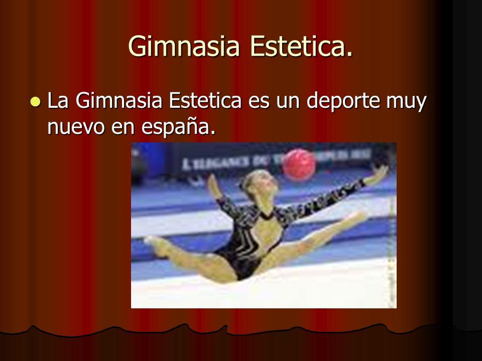 Gimnasia Estetica. La Gimnasia Estetica es un deporte muy nuevo en españa. La Gimnasia Estetica es un deporte muy nuevo en españa.