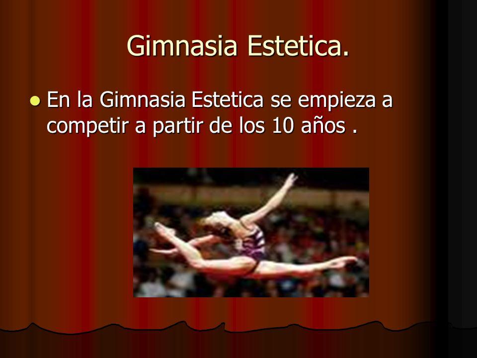 Gimnasia Estetica. En la Gimnasia Estetica se empieza a competir a partir de los 10 años. En la Gimnasia Estetica se empieza a competir a partir de lo