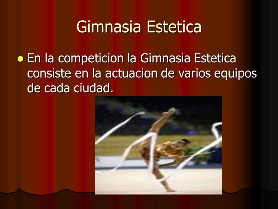 Gimnasia Estetica En la competicion la Gimnasia Estetica consiste en la actuacion de varios equipos de cada ciudad. En la competicion la Gimnasia Este