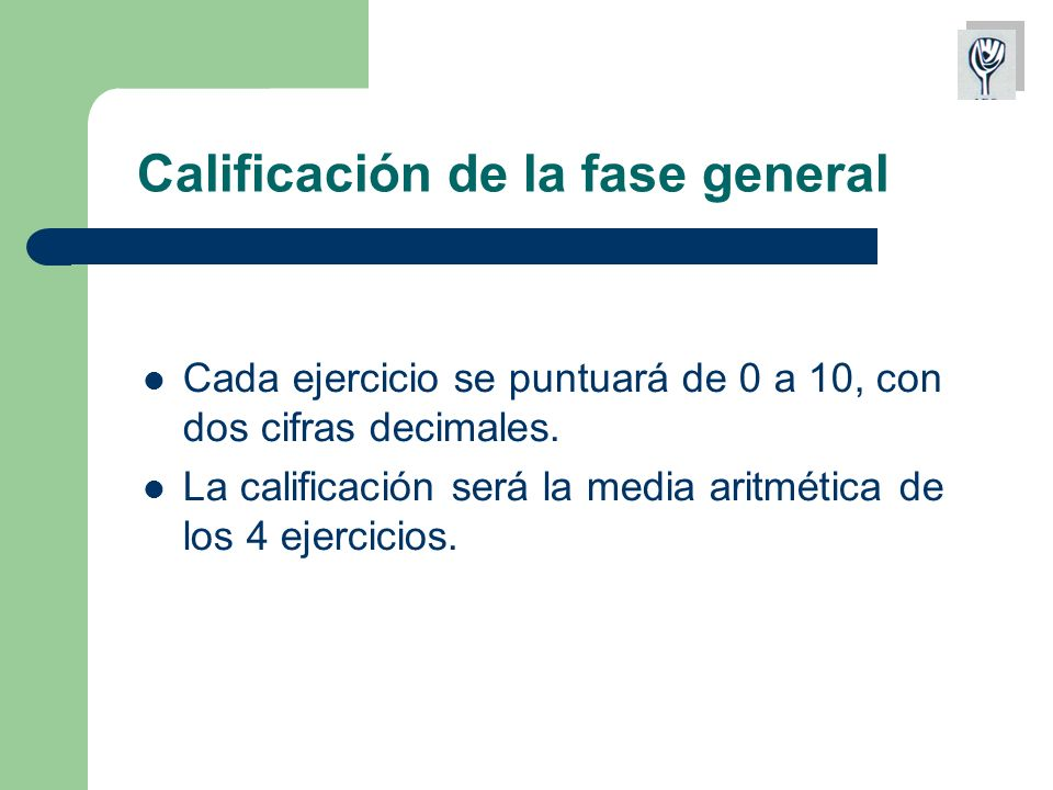 Calificación de la fase general Cada ejercicio se puntuará de 0 a 10, con dos cifras decimales.