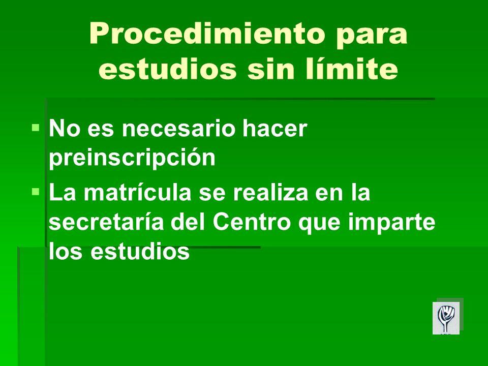 Procedimiento para estudios sin límite No es necesario hacer preinscripción La matrícula se realiza en la secretaría del Centro que imparte los estudios