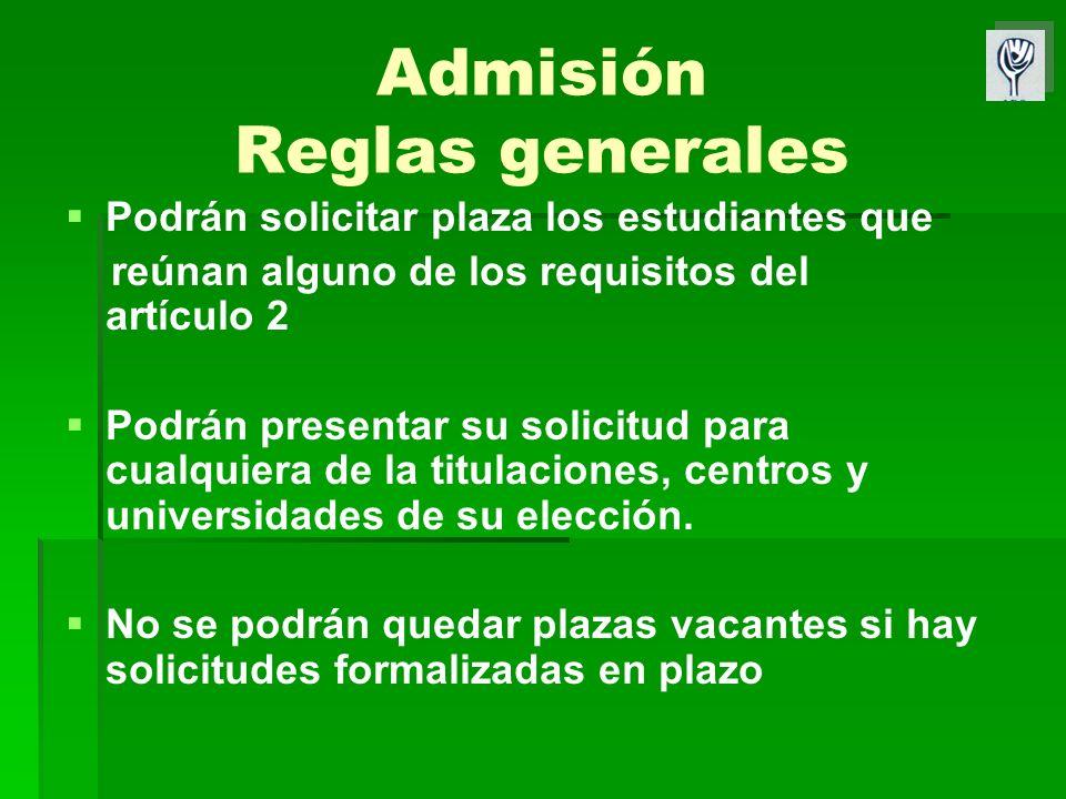 Admisión Reglas generales Podrán solicitar plaza los estudiantes que reúnan alguno de los requisitos del artículo 2 Podrán presentar su solicitud para cualquiera de la titulaciones, centros y universidades de su elección.