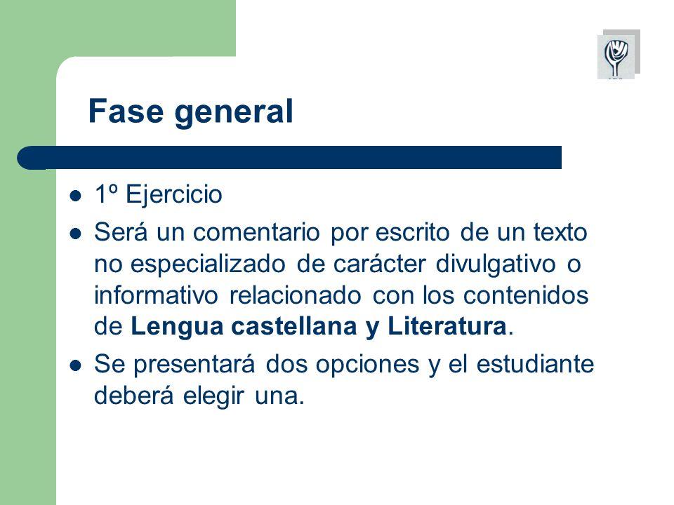 Fase general 1º Ejercicio Será un comentario por escrito de un texto no especializado de carácter divulgativo o informativo relacionado con los contenidos de Lengua castellana y Literatura.
