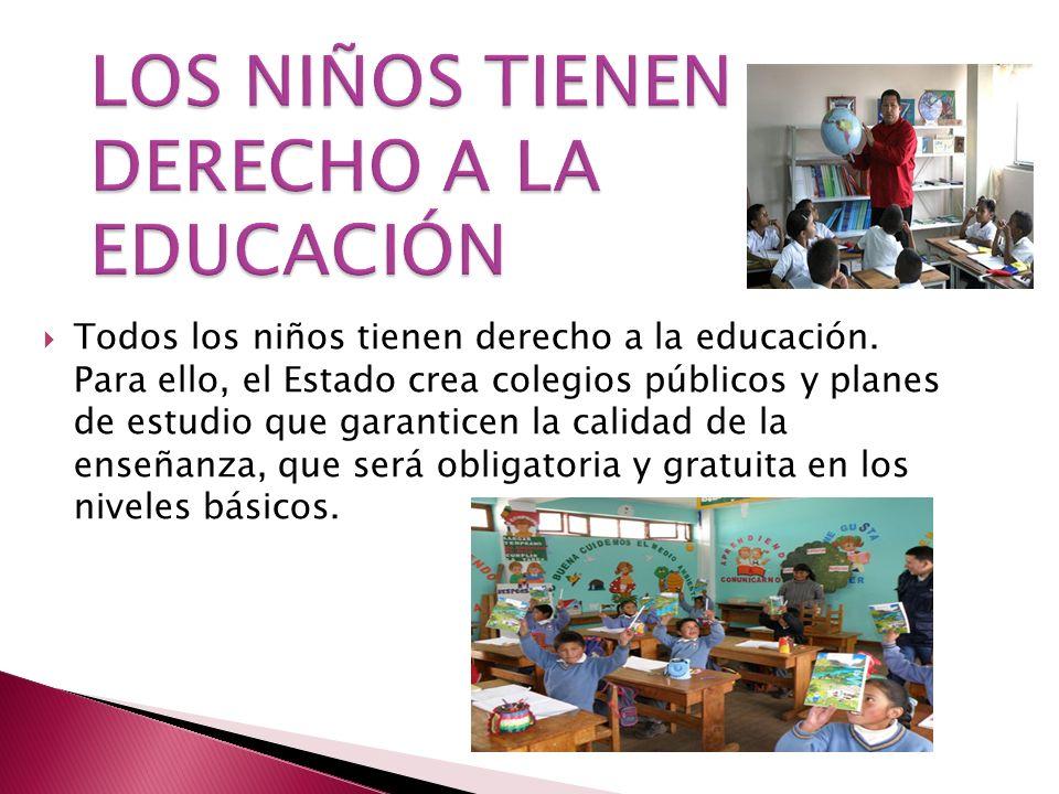 Todos los niños tienen derecho a la educación. Para ello, el Estado crea colegios públicos y planes de estudio que garanticen la calidad de la enseñan