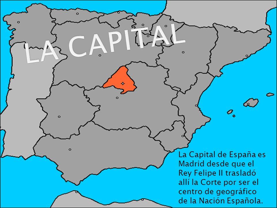 La Capital de España es Madrid desde que el Rey Felipe II trasladó allí la Corte por ser el centro de geográfico de la Nación Española.