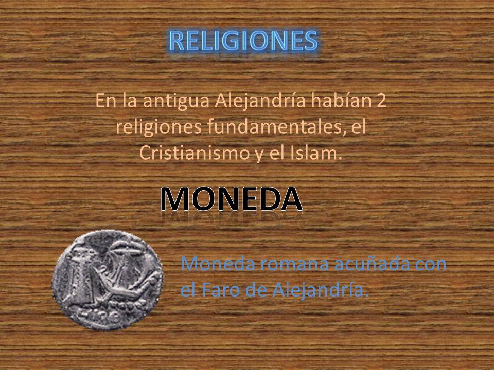 En la antigua Alejandría habían 2 religiones fundamentales, el Cristianismo y el Islam. Moneda romana acuñada con el Faro de Alejandría.