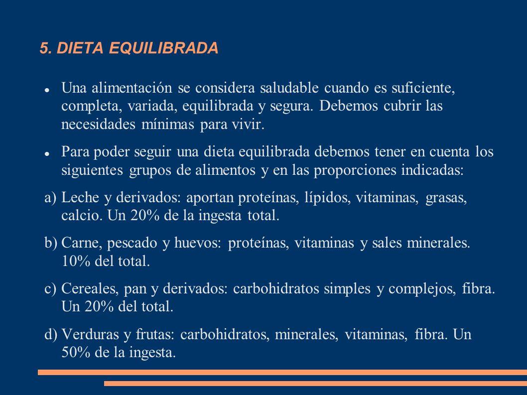 5. DIETA EQUILIBRADA Una alimentación se considera saludable cuando es suficiente, completa, variada, equilibrada y segura. Debemos cubrir las necesid