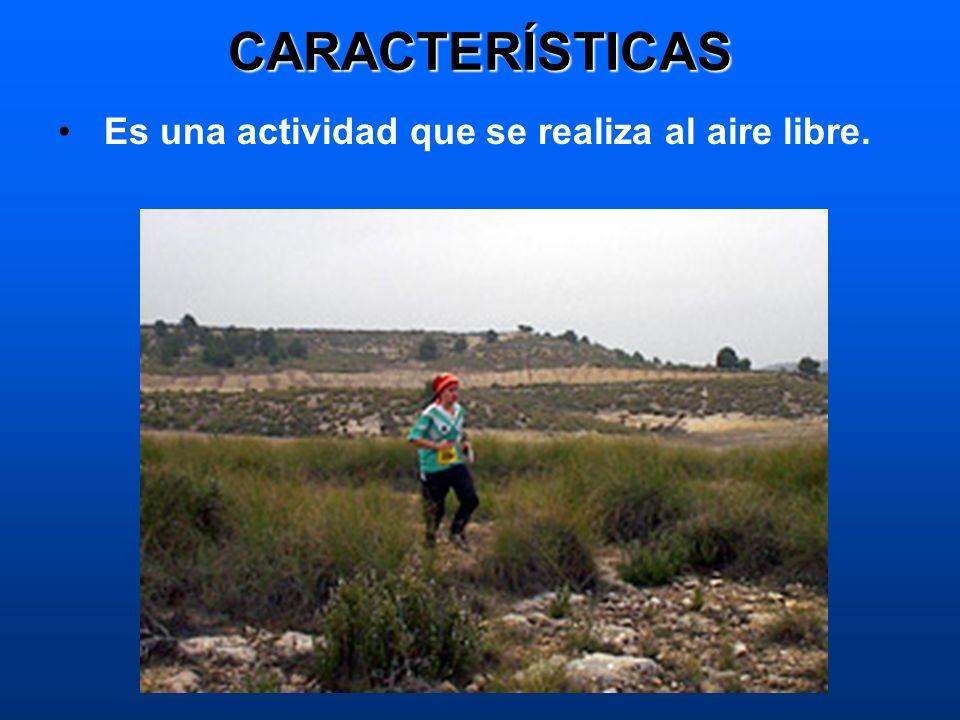 CARACTERÍSTICAS Es una actividad que se realiza al aire libre.