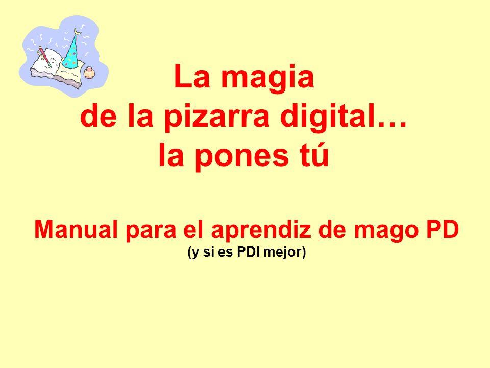La magia de la pizarra digital… la pones tú Manual para el aprendiz de mago PD (y si es PDI mejor)