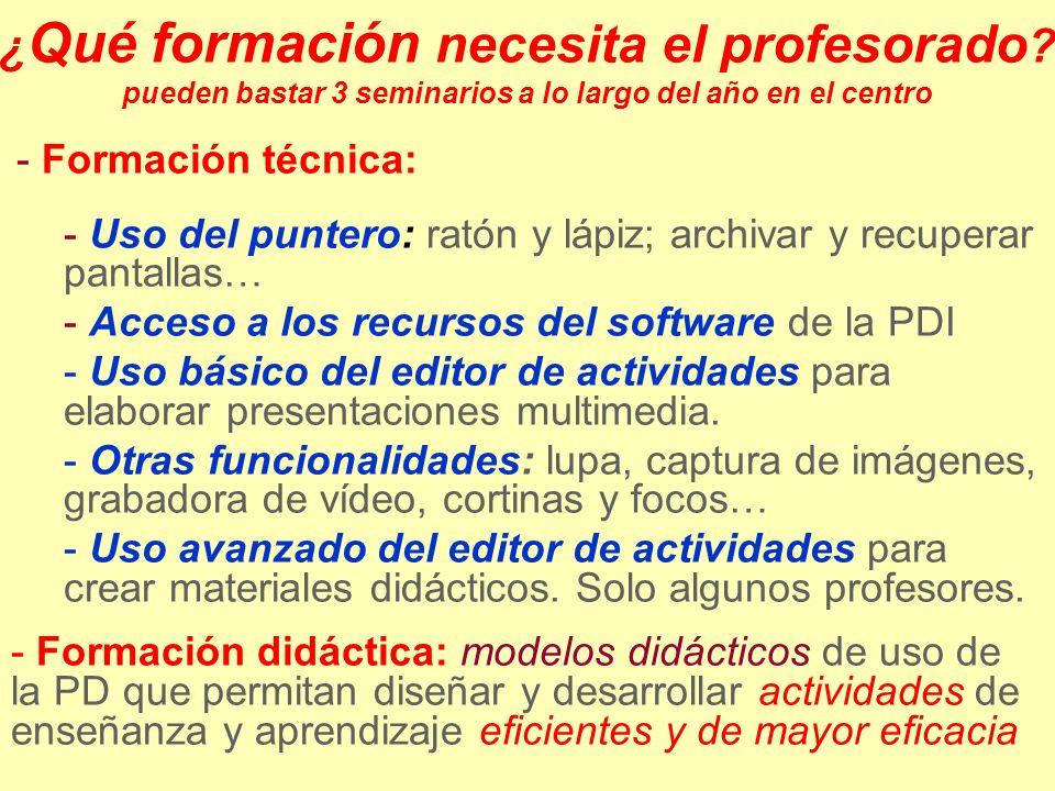 ¿ Qué formación necesita el profesorado ? pueden bastar 3 seminarios a lo largo del año en el centro - Formación técnica: - Uso del puntero: ratón y l