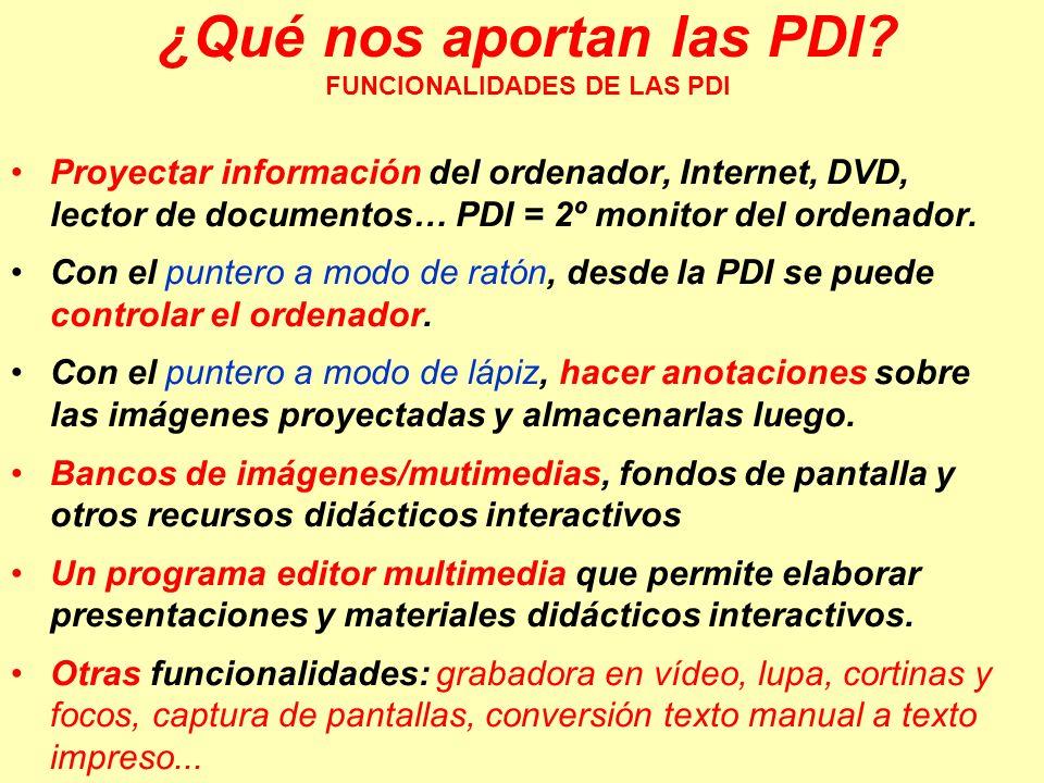 ¿Qué nos aportan las PDI? FUNCIONALIDADES DE LAS PDI Proyectar información del ordenador, Internet, DVD, lector de documentos… PDI = 2º monitor del or