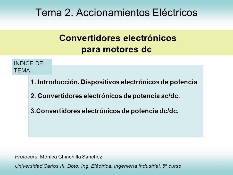 1 1. Introducción. Dispositivos electrónicos de potencia 2. Convertidores electrónicos de potencia ac/dc. 3.Convertidores electrónicos de potencia dc/