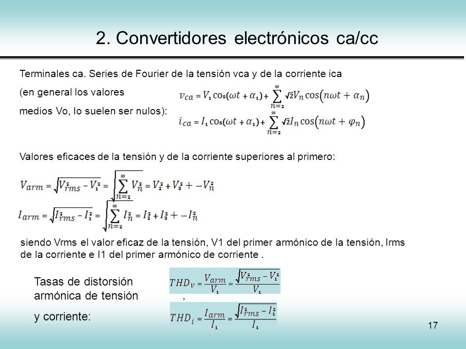 17 2. Convertidores electrónicos ca/cc Terminales ca. Series de Fourier de la tensión vca y de la corriente ica (en general los valores medios Vo, Io