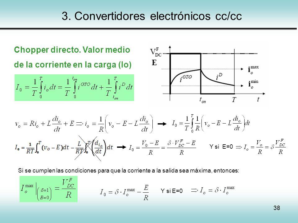 38 3. Convertidores electrónicos cc/cc Chopper directo. Valor medio de la corriente en la carga (Io) Y si E=0 Si se cumplen las condiciones para que l