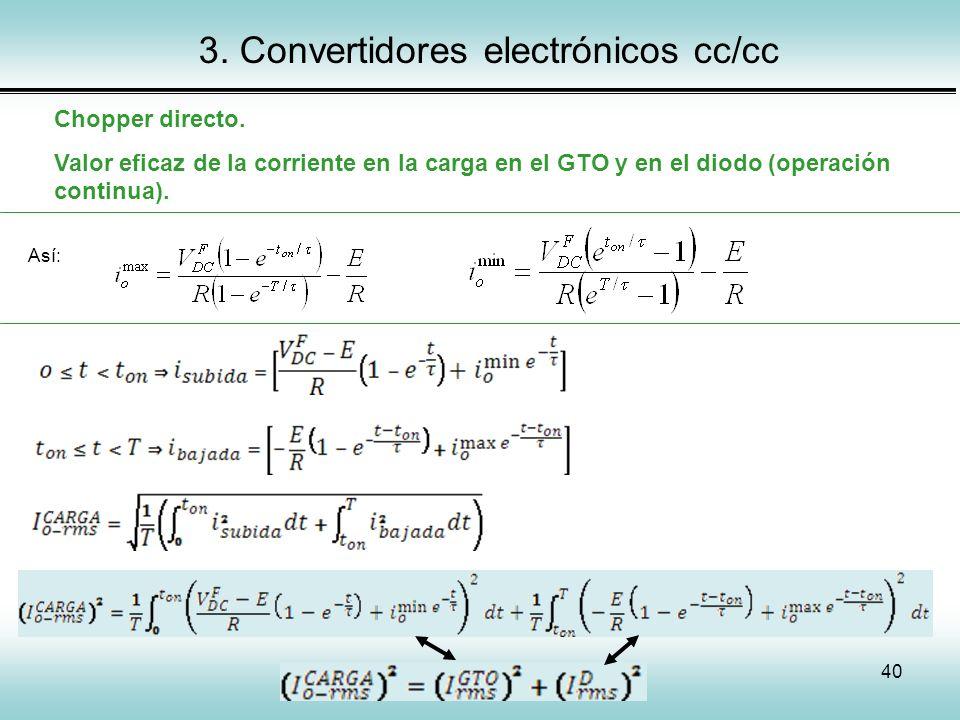 40 3. Convertidores electrónicos cc/cc Chopper directo. Valor eficaz de la corriente en la carga en el GTO y en el diodo (operación continua). Así: