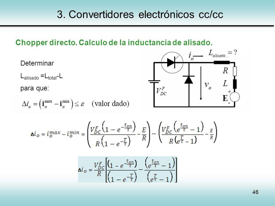 46 3. Convertidores electrónicos cc/cc Chopper directo. Calculo de la inductancia de alisado. Determinar L alisado =L total -L para que:
