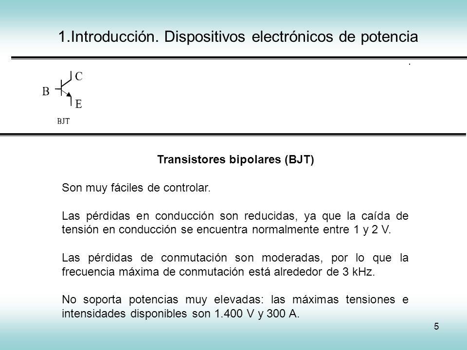 5 1.Introducción. Dispositivos electrónicos de potencia Transistores bipolares (BJT) Son muy fáciles de controlar. Las pérdidas en conducción son redu