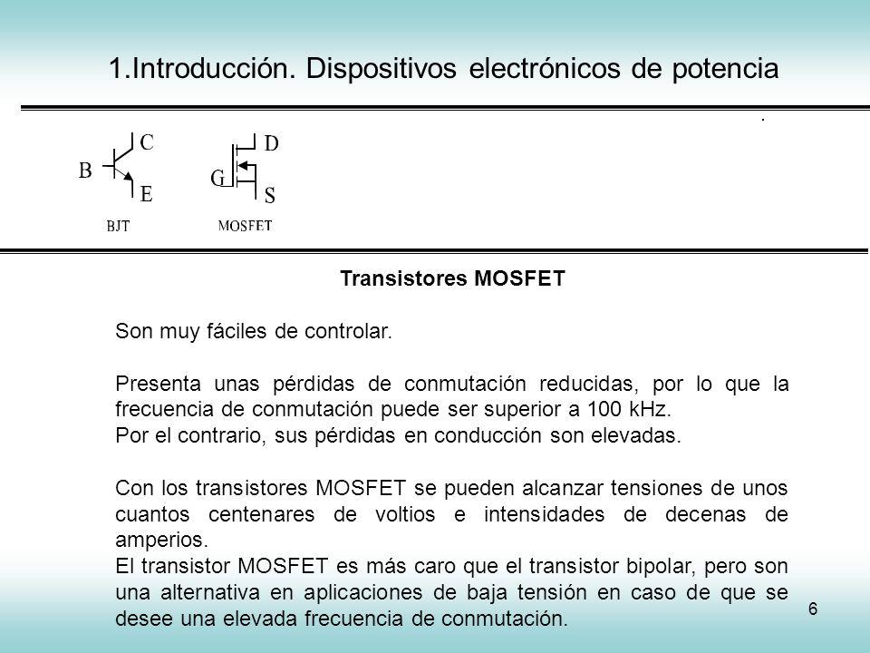 6 1.Introducción. Dispositivos electrónicos de potencia IGCT Transistores MOSFET Son muy fáciles de controlar. Presenta unas pérdidas de conmutación r