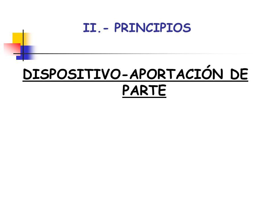 II.- PRINCIPIOS DISPOSITIVO-APORTACIÓN DE PARTE