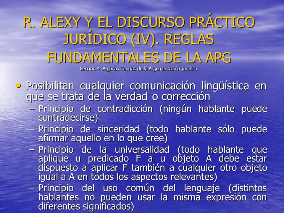 R. ALEXY Y EL DISCURSO PRÁCTICO JURÍDICO (IV). REGLAS FUNDAMENTALES DE LA APG Lección 4. Algunas Teorías de la Argumentación jurídica Posibilitan cual