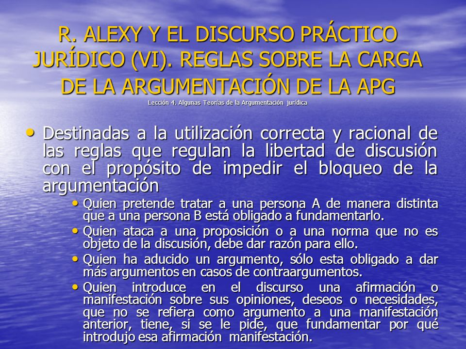 R. ALEXY Y EL DISCURSO PRÁCTICO JURÍDICO (VI). REGLAS SOBRE LA CARGA DE LA ARGUMENTACIÓN DE LA APG Lección 4. Algunas Teorías de la Argumentación jurí